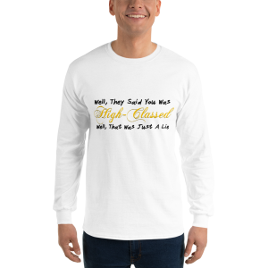 Well They Said You Was Men s Long Sleeve Shirt White